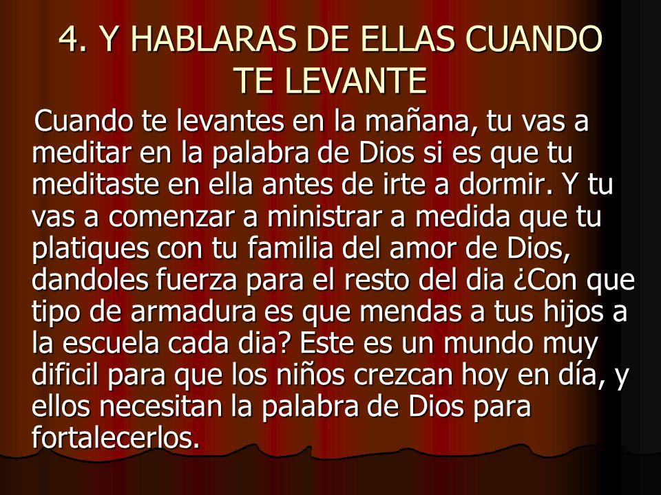 4. Y HABLARAS DE ELLAS CUANDO TE LEVANTE