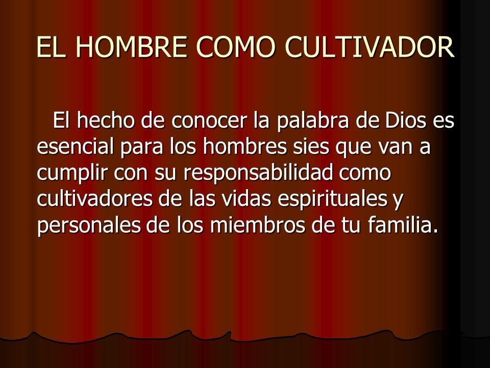 EL HOMBRE COMO CULTIVADOR