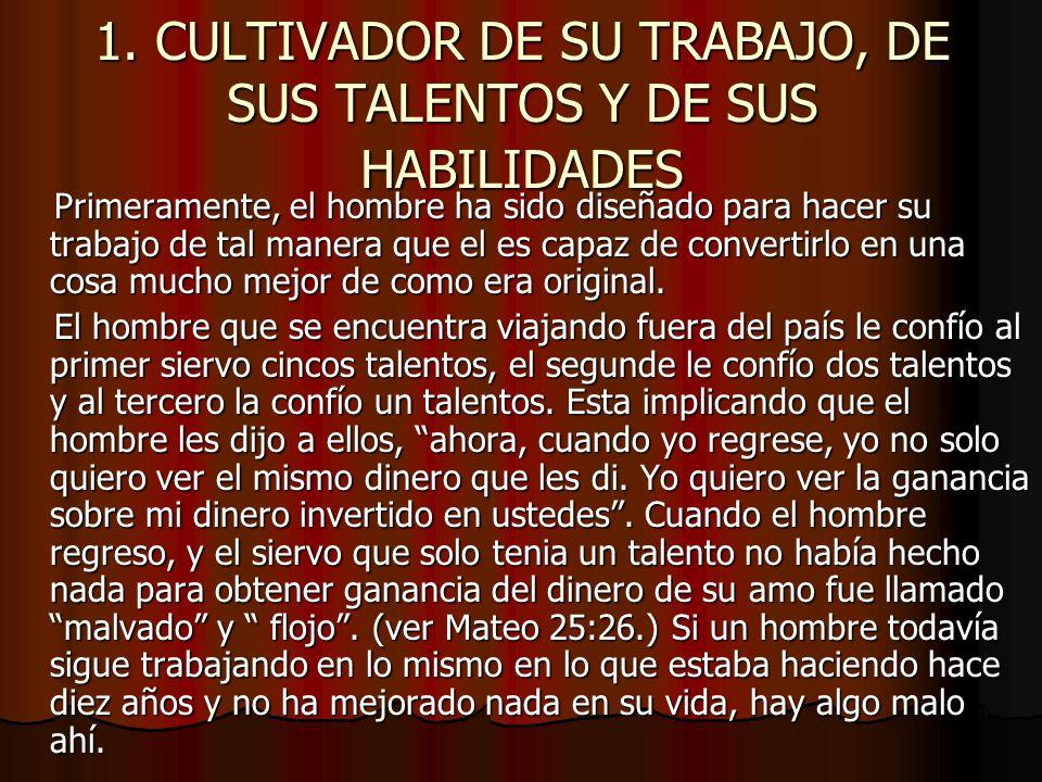 1. CULTIVADOR DE SU TRABAJO, DE SUS TALENTOS Y DE SUS HABILIDADES