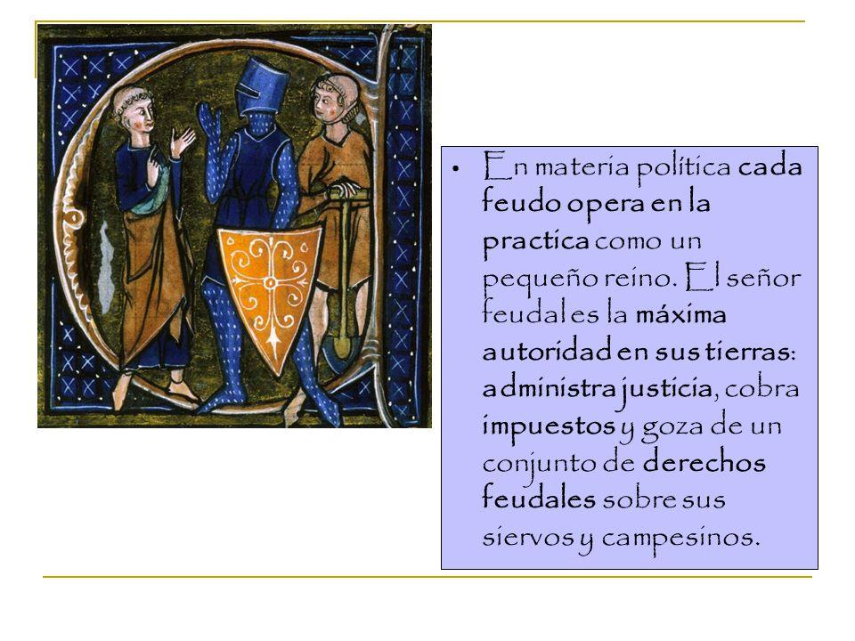 En materia política cada feudo opera en la practica como un pequeño reino.