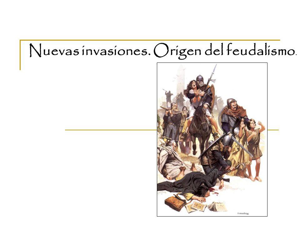 Nuevas invasiones. Origen del feudalismo.