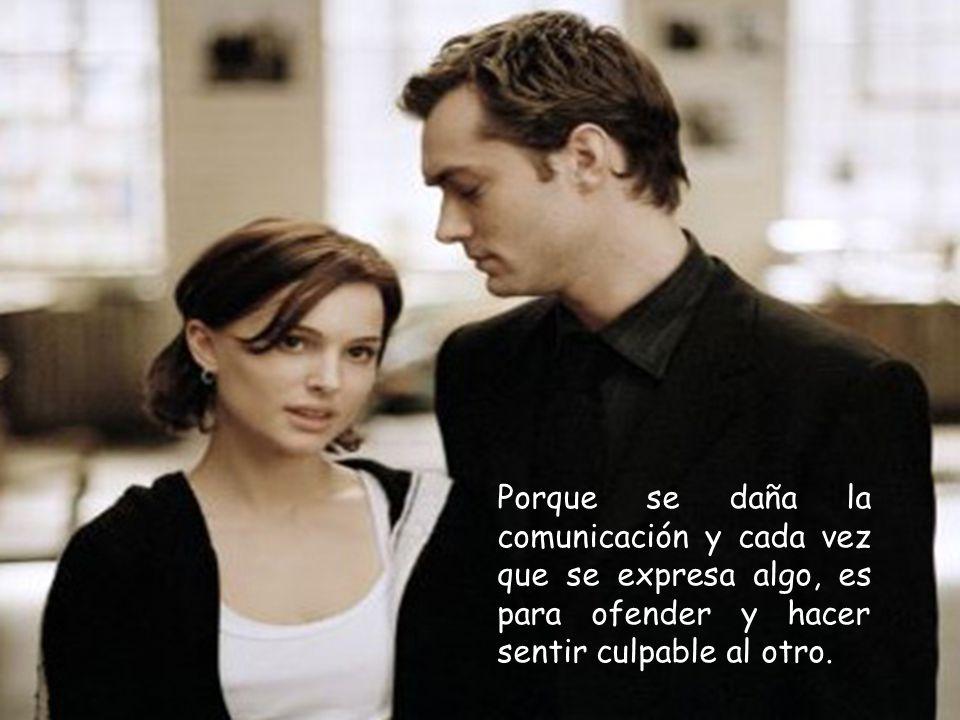 Porque se daña la comunicación y cada vez que se expresa algo, es para ofender y hacer sentir culpable al otro.