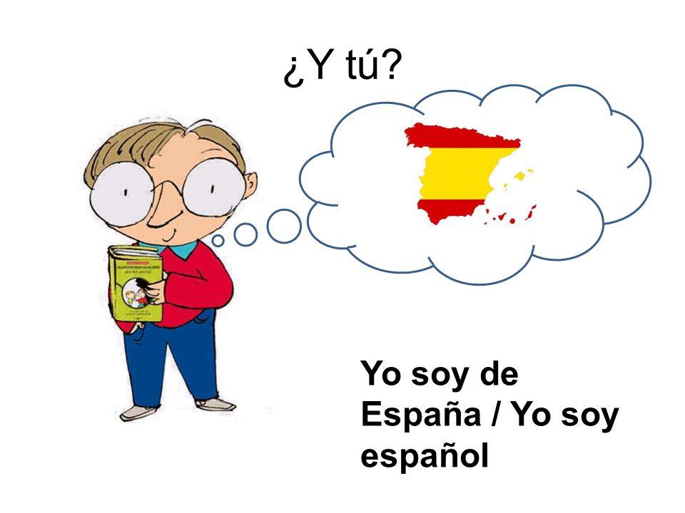 ¿Y tú Yo soy de España / Yo soy español