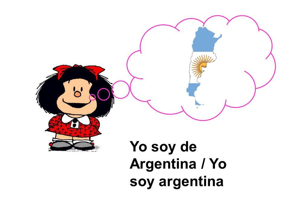 Yo soy de Argentina / Yo soy argentina