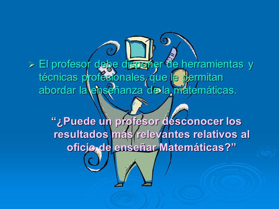 El profesor debe disponer de herramientas y técnicas profesionales que le permitan abordar la enseñanza de la matemáticas.
