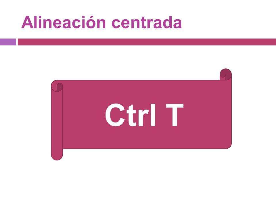 Alineación centrada Ctrl T