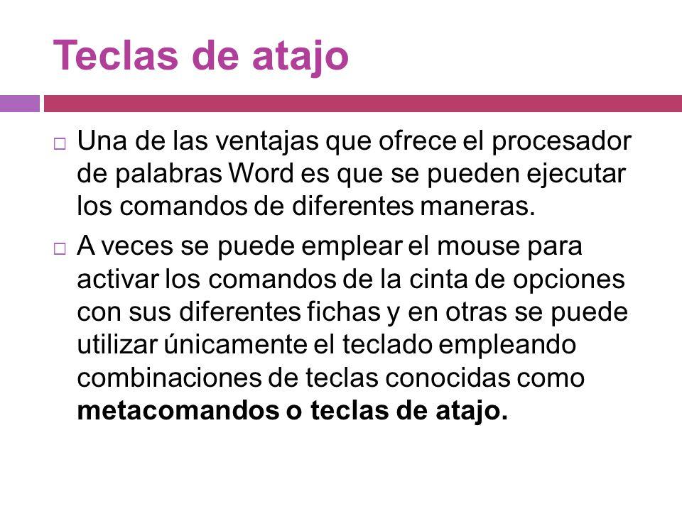 Teclas de atajo Una de las ventajas que ofrece el procesador de palabras Word es que se pueden ejecutar los comandos de diferentes maneras.