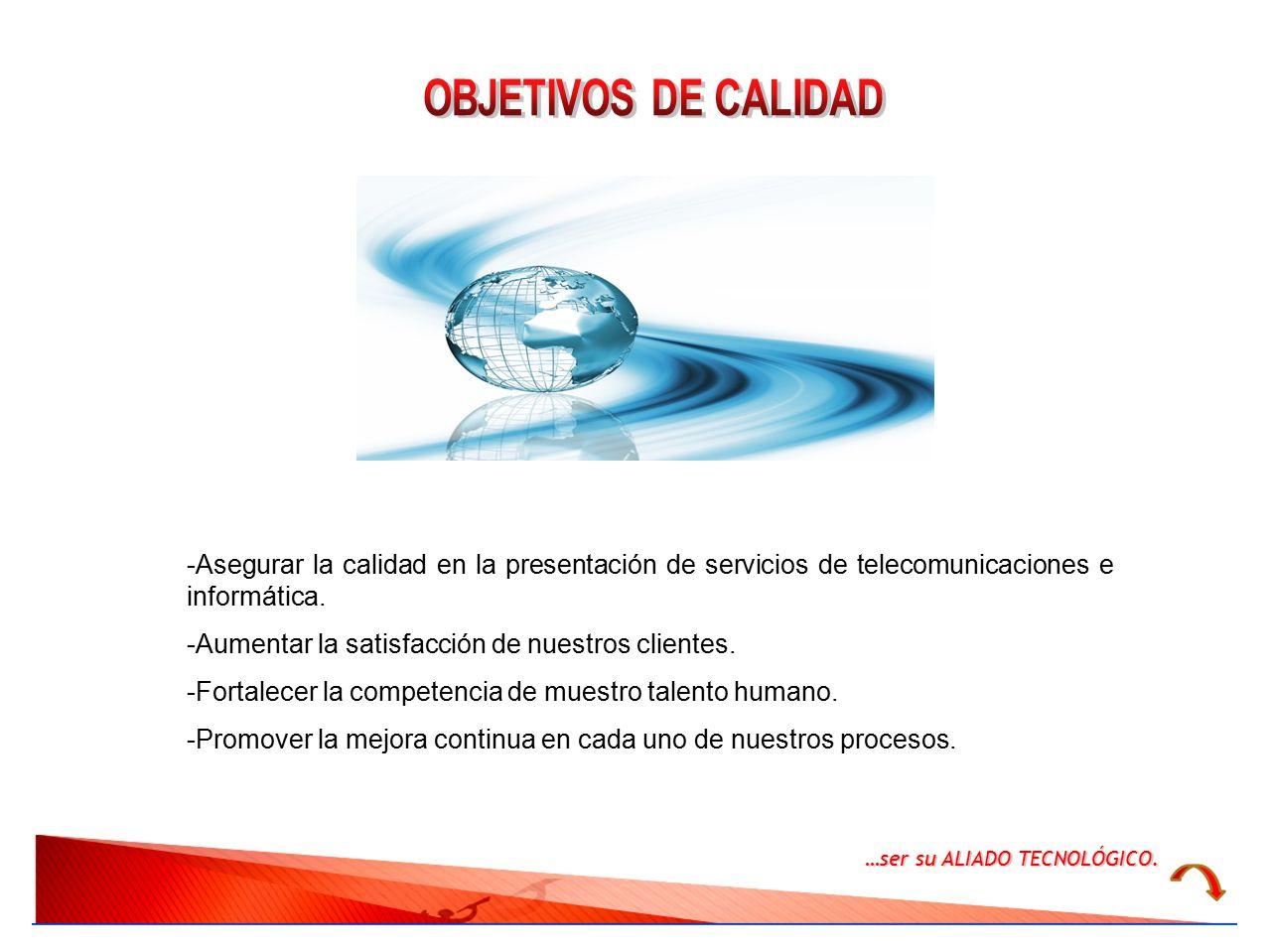 OBJETIVOS DE CALIDAD -Asegurar la calidad en la presentación de servicios de telecomunicaciones e informática.