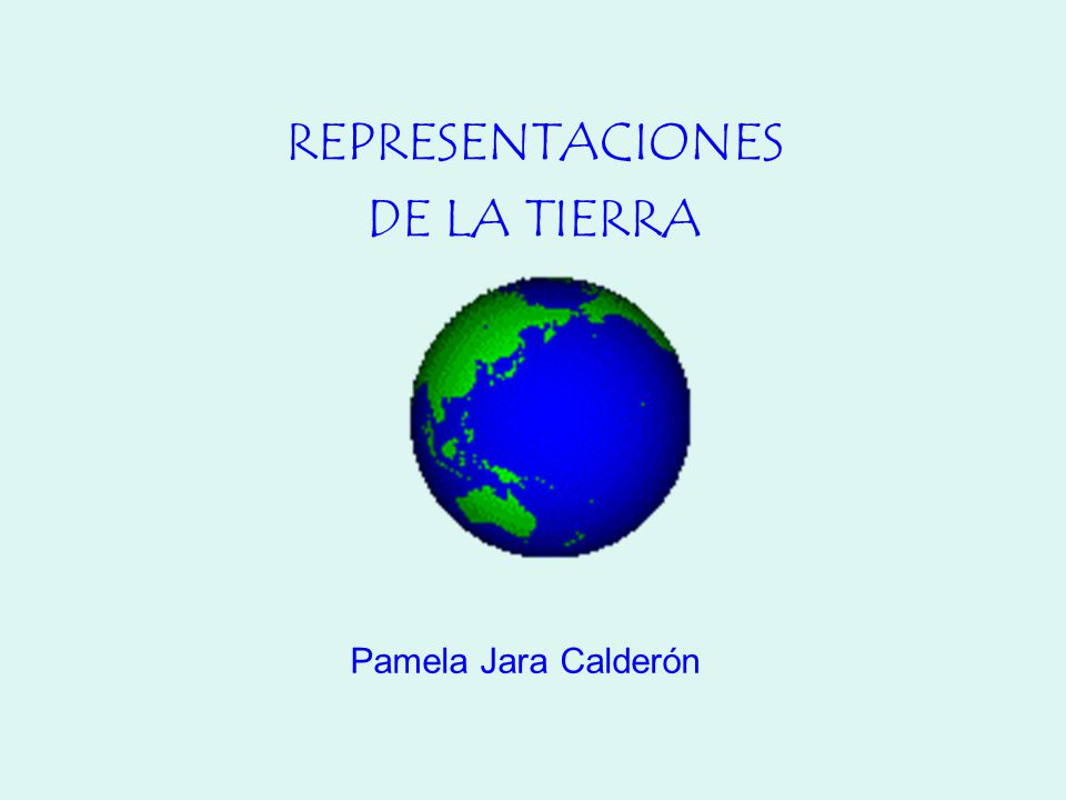 REPRESENTACIONES DE LA TIERRA Pamela Jara Calderón
