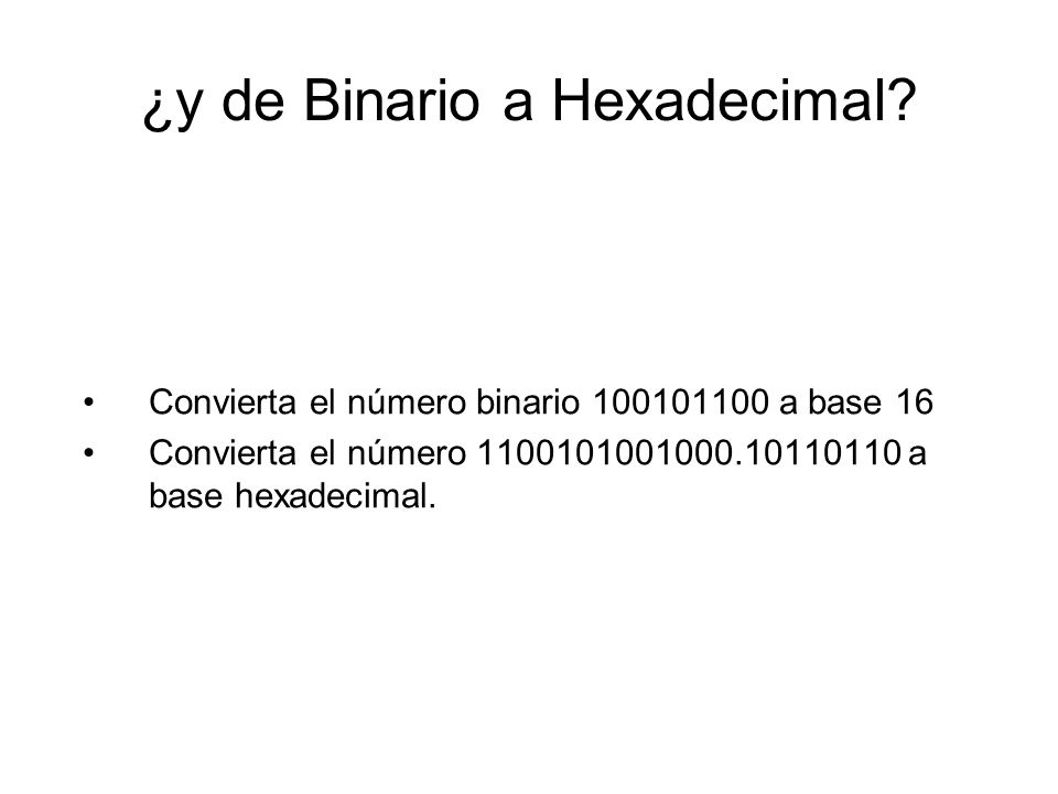 ¿y de Binario a Hexadecimal
