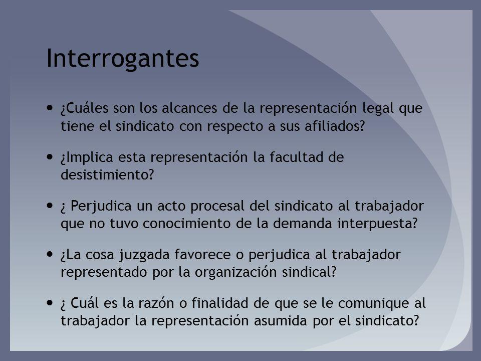 Interrogantes ¿Cuáles son los alcances de la representación legal que tiene el sindicato con respecto a sus afiliados