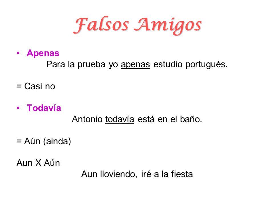 Falsos Amigos Apenas Para la prueba yo apenas estudio portugués.