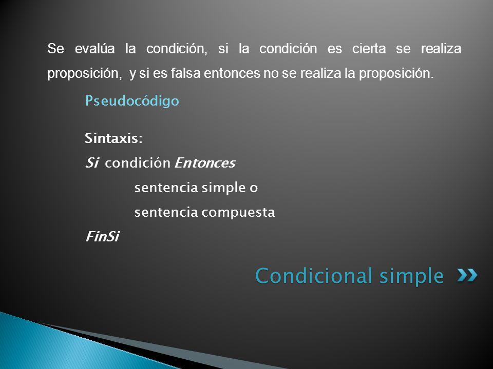 Se evalúa la condición, si la condición es cierta se realiza proposición, y si es falsa entonces no se realiza la proposición.