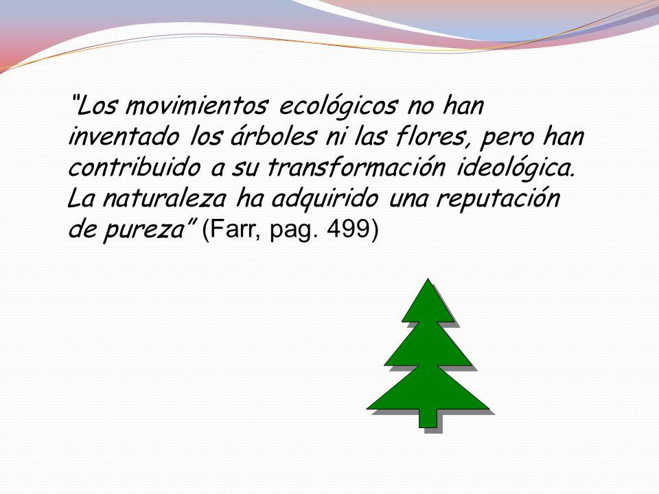 Los movimientos ecológicos no han inventado los árboles ni las flores, pero han contribuido a su transformación ideológica.
