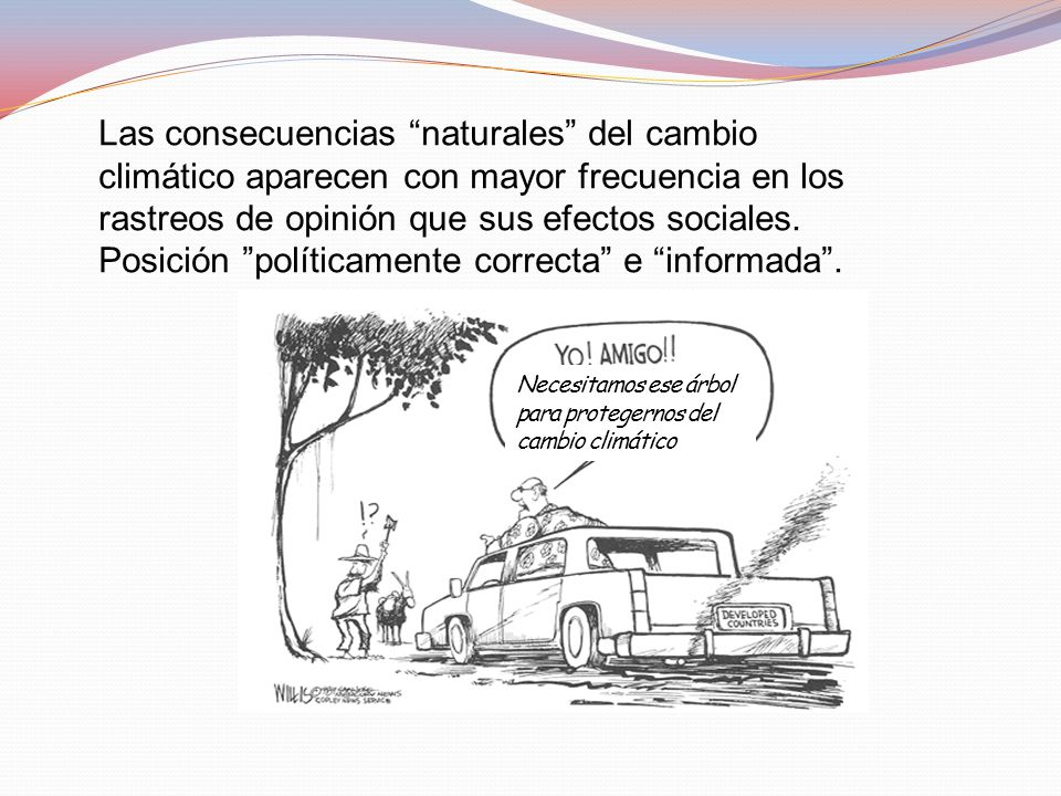 Las consecuencias naturales del cambio climático aparecen con mayor frecuencia en los rastreos de opinión que sus efectos sociales. Posición políticamente correcta e informada .