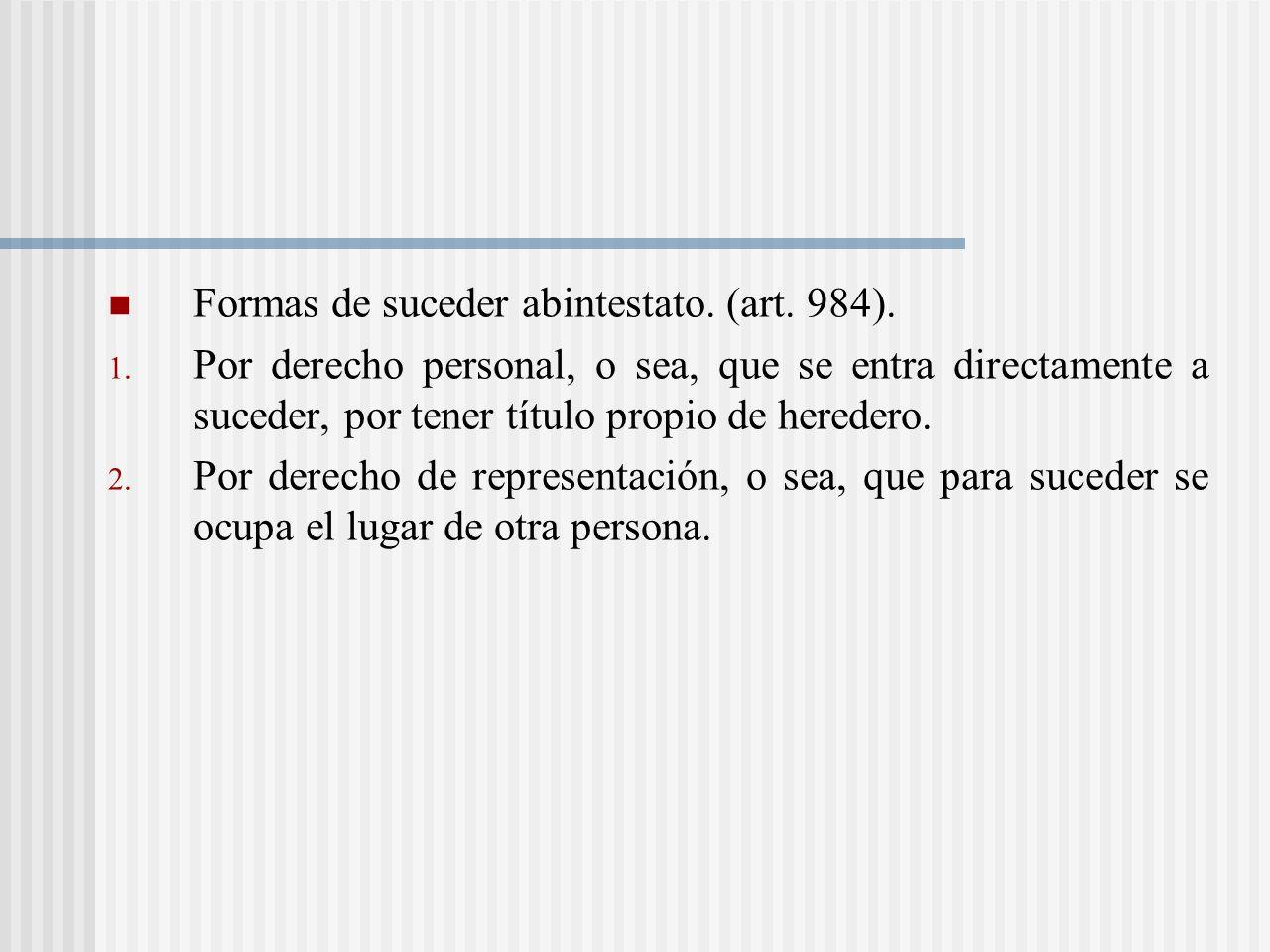 Formas de suceder abintestato. (art. 984).