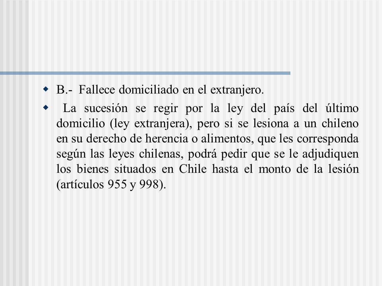 B.- Fallece domiciliado en el extranjero.
