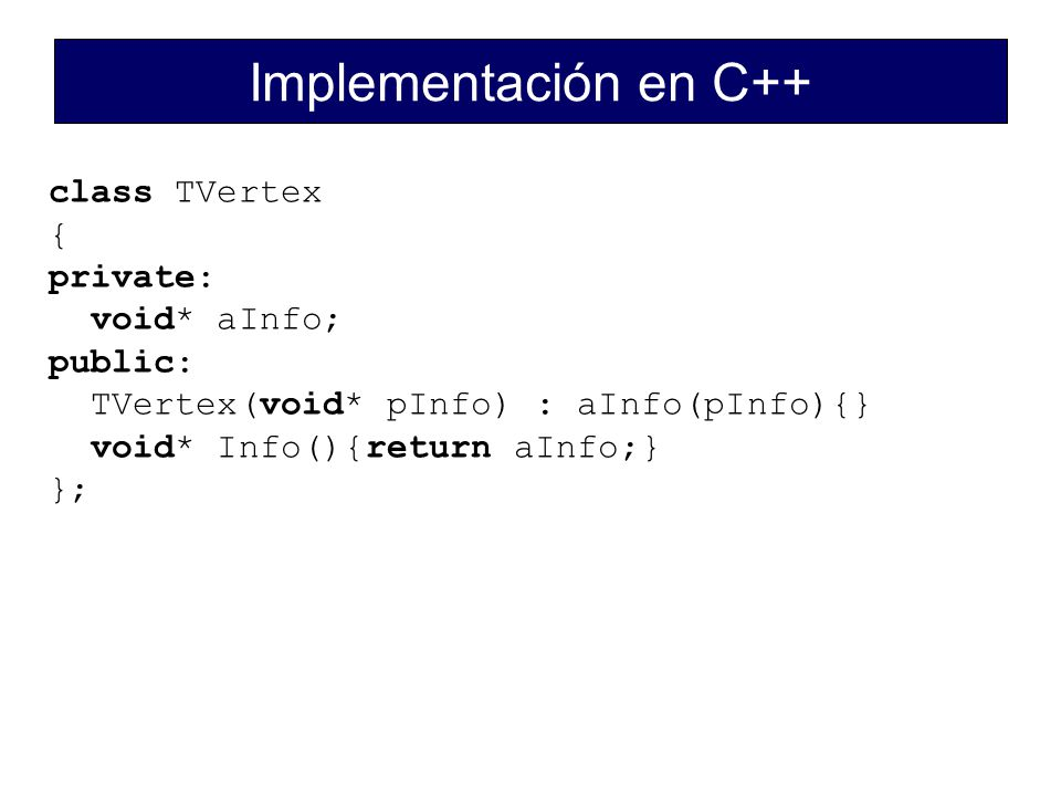Implementación en C++ class TVertex { private: void* aInfo; public: