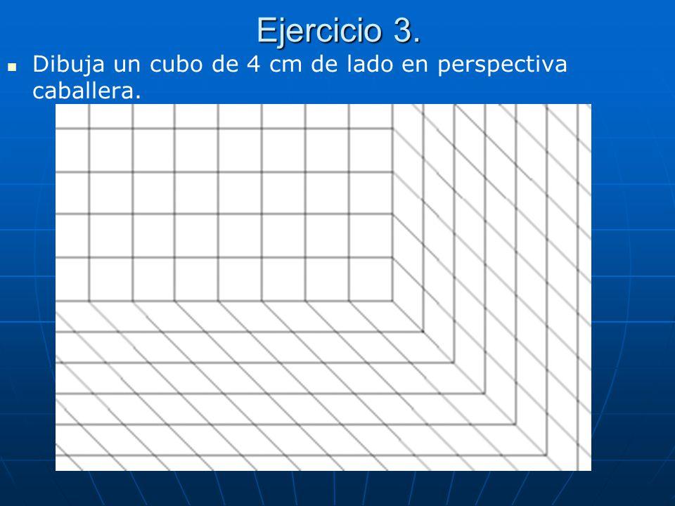 Ejercicio 3. Dibuja un cubo de 4 cm de lado en perspectiva caballera.