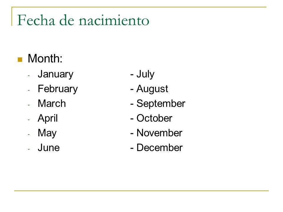 Fecha de nacimiento Month: January - July February - August