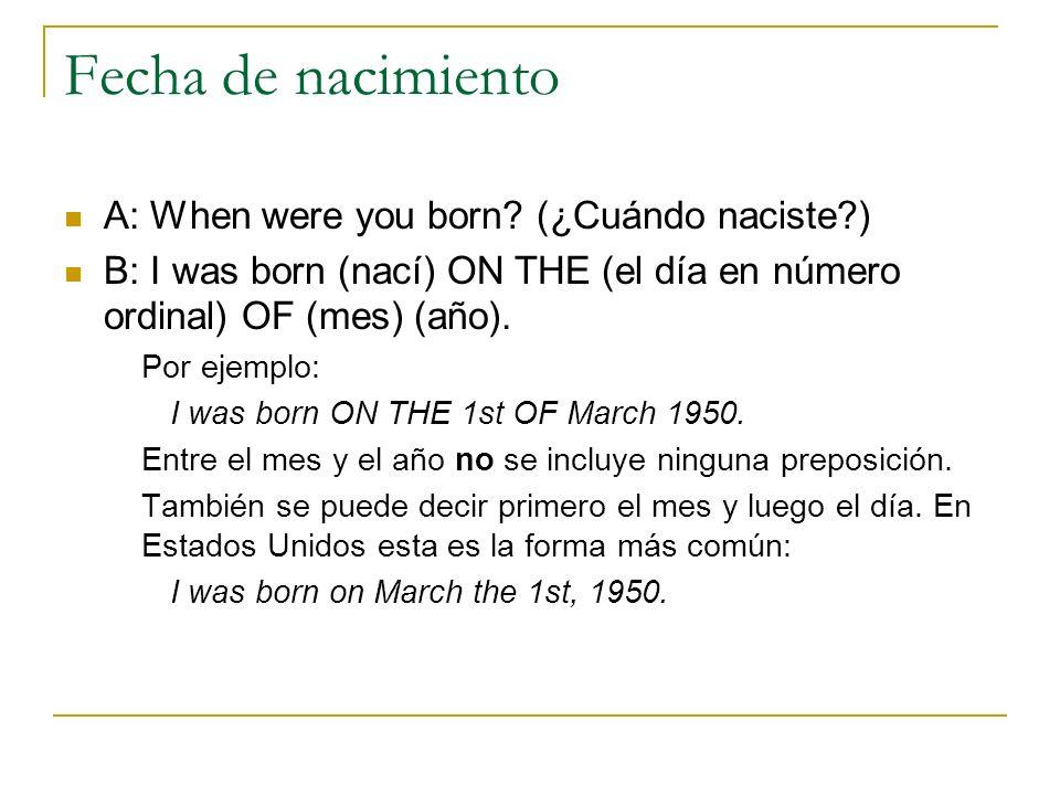 Fecha de nacimiento A: When were you born (¿Cuándo naciste )