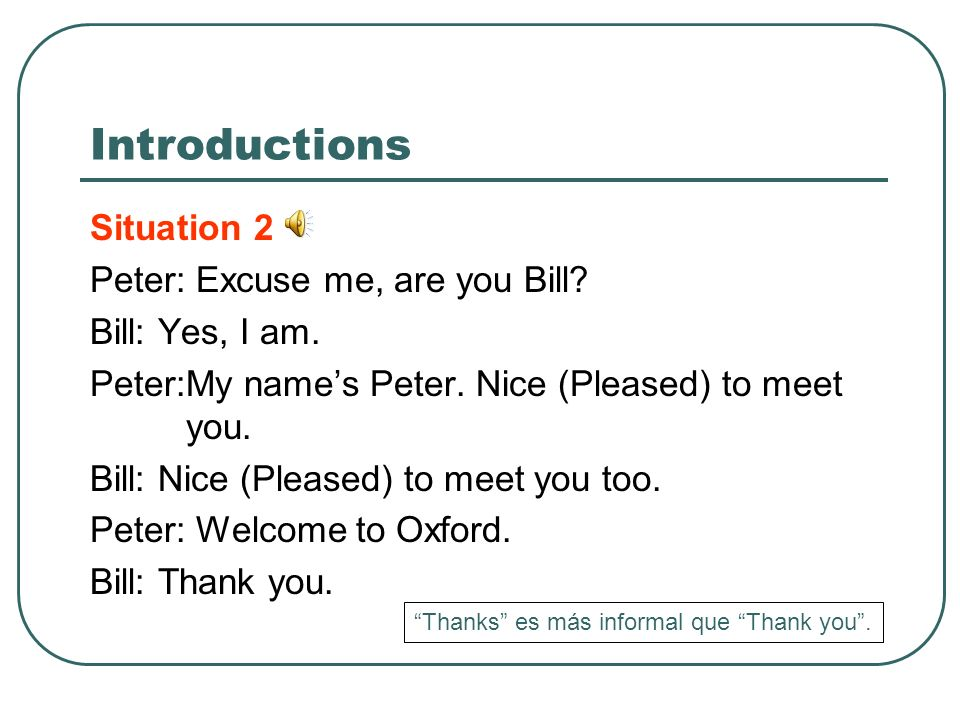 Introductions Situation 2 Peter: Excuse me, are you Bill