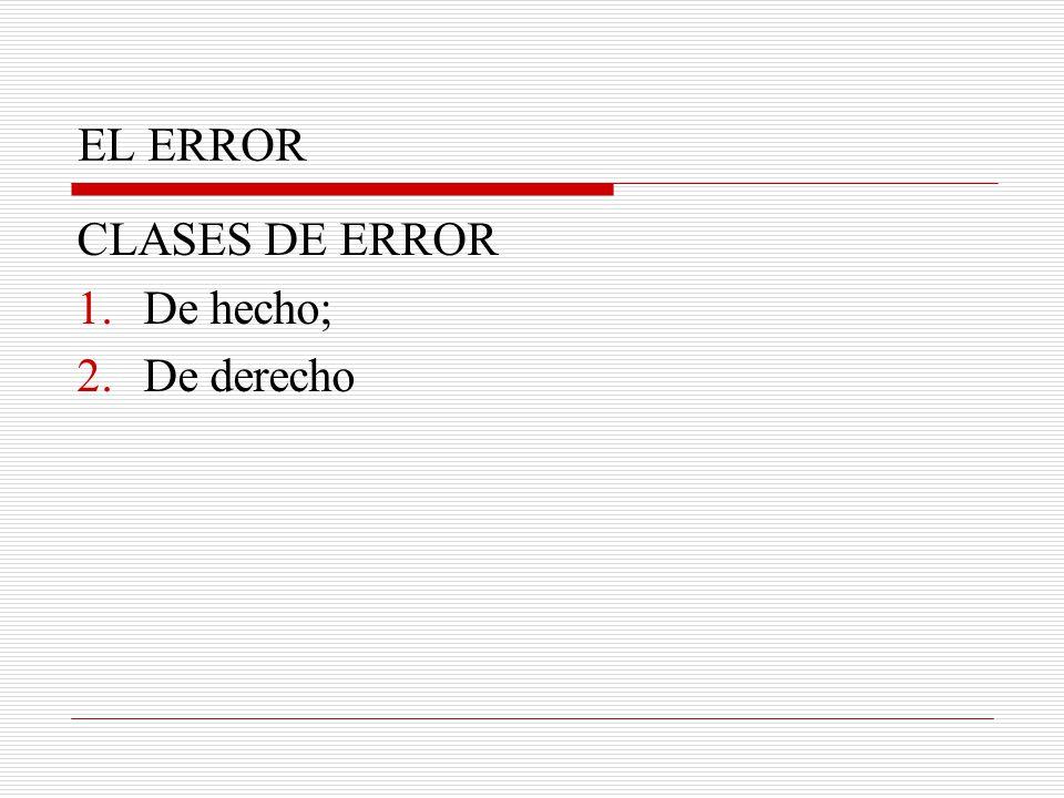 EL ERROR CLASES DE ERROR De hecho; De derecho
