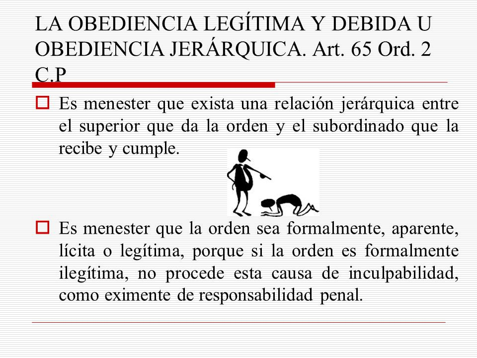 LA OBEDIENCIA LEGÍTIMA Y DEBIDA U OBEDIENCIA JERÁRQUICA. Art. 65 Ord