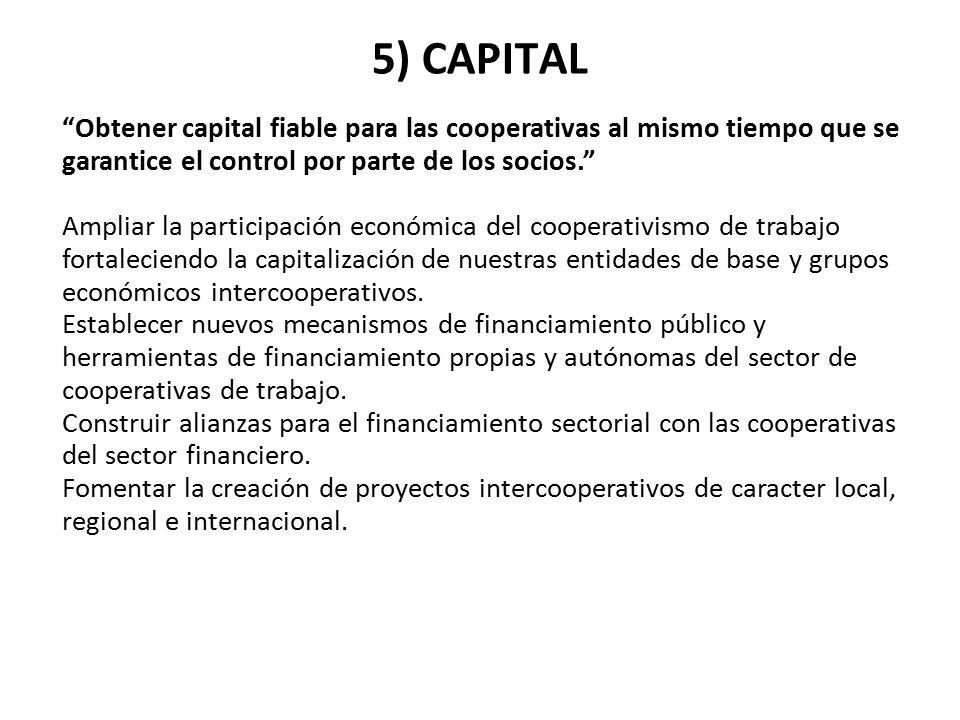 5) CAPITAL Obtener capital fiable para las cooperativas al mismo tiempo que se garantice el control por parte de los socios.