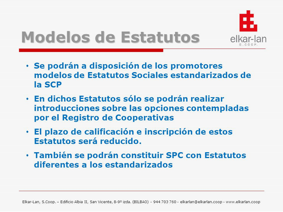 Modelos de Estatutos Se podrán a disposición de los promotores modelos de Estatutos Sociales estandarizados de la SCP.