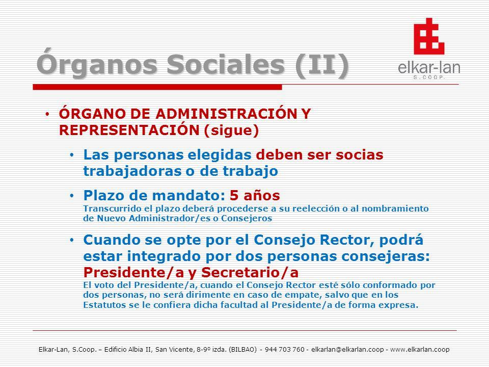 Órganos Sociales (II) ÓRGANO DE ADMINISTRACIÓN Y REPRESENTACIÓN (sigue) Las personas elegidas deben ser socias trabajadoras o de trabajo.