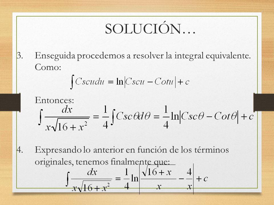 SOLUCIÓN… 3. Enseguida procedemos a resolver la integral equivalente. Como: Entonces: