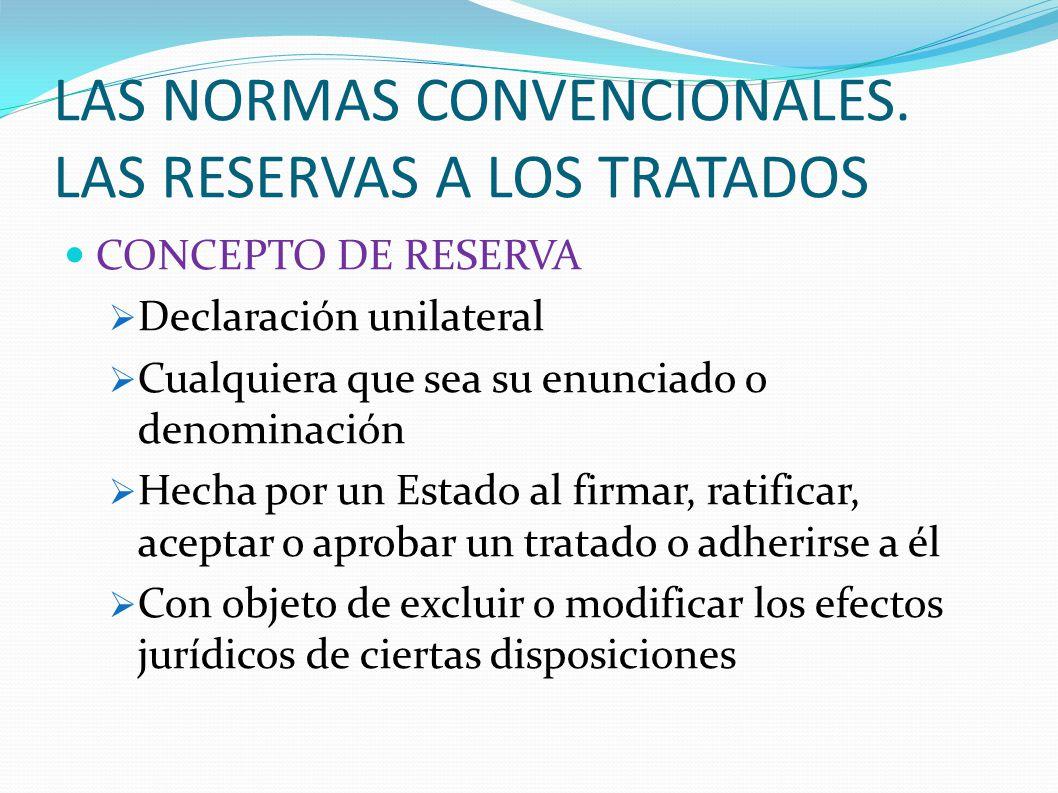 LAS NORMAS CONVENCIONALES. LAS RESERVAS A LOS TRATADOS