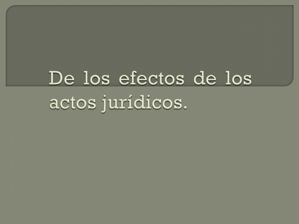 De los efectos de los actos jurídicos.