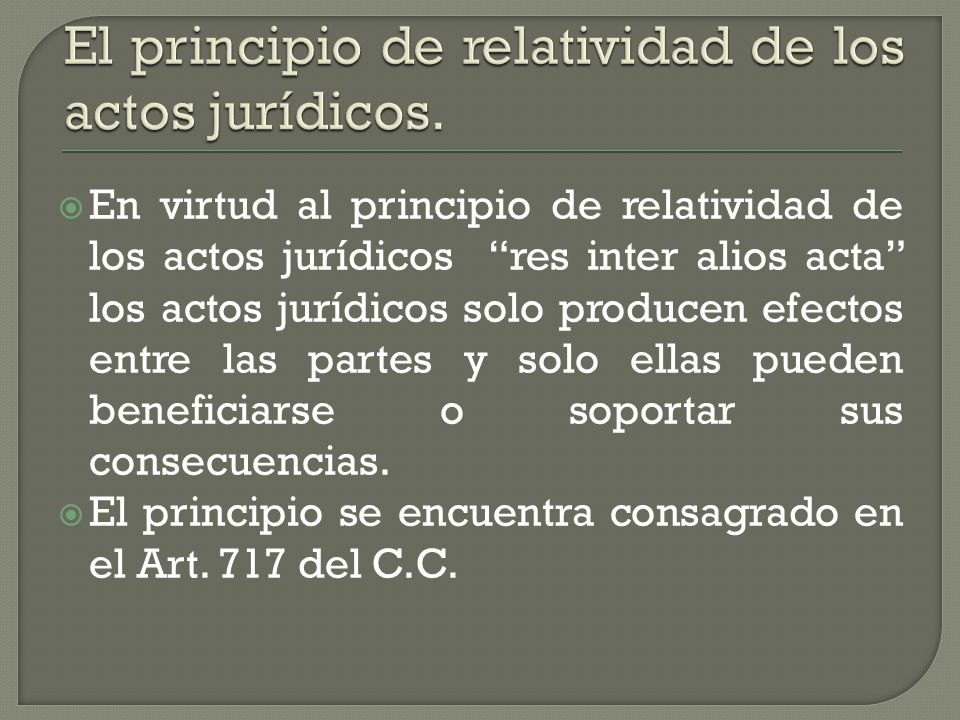 El principio de relatividad de los actos jurídicos.