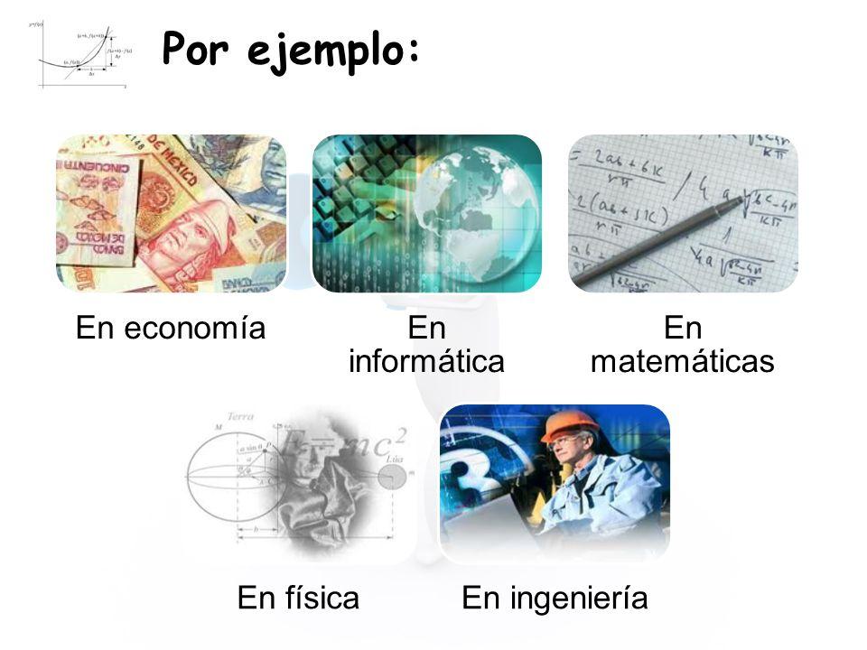 Por ejemplo: En economía En informática En matemáticas En física