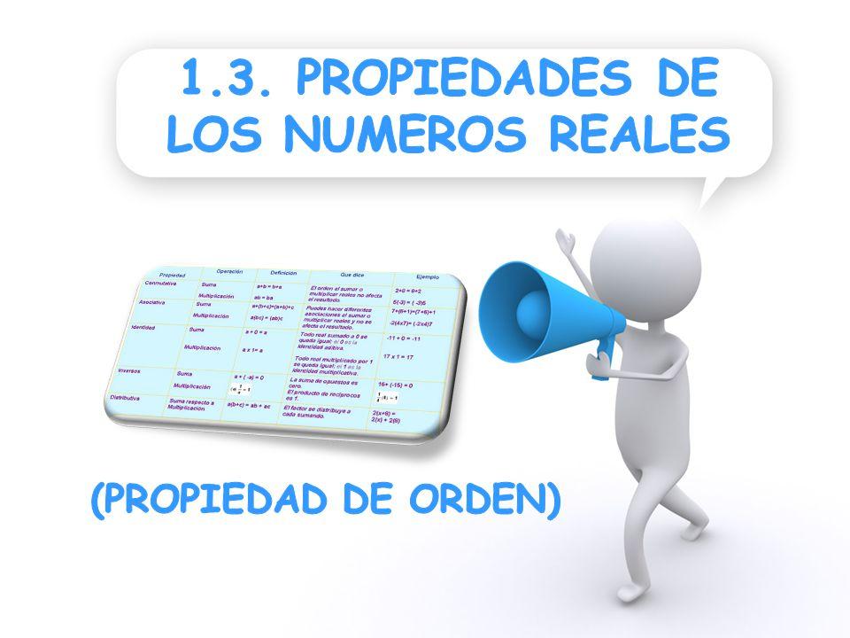 1.3. PROPIEDADES DE LOS NUMEROS REALES