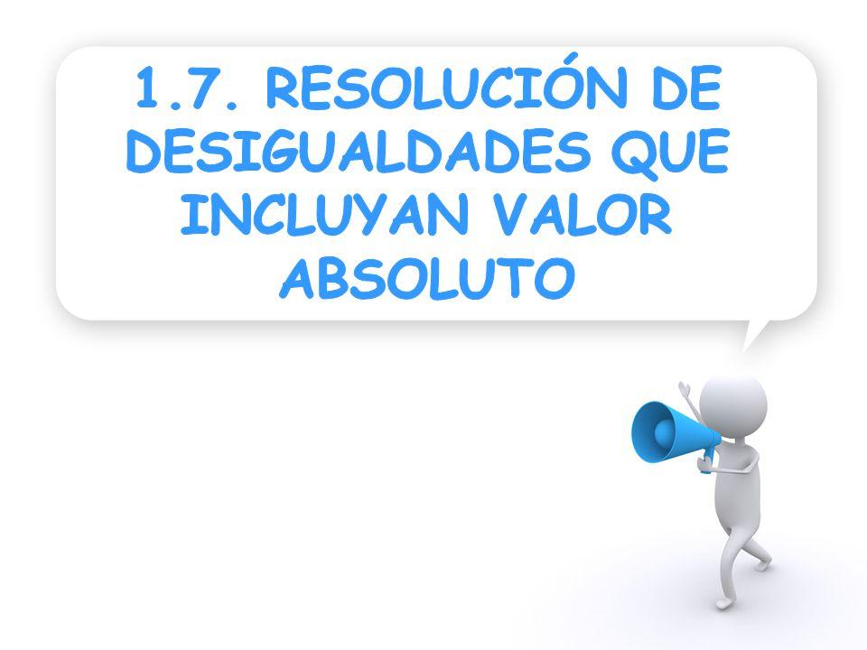 1.7. RESOLUCIÓN DE DESIGUALDADES QUE INCLUYAN VALOR ABSOLUTO