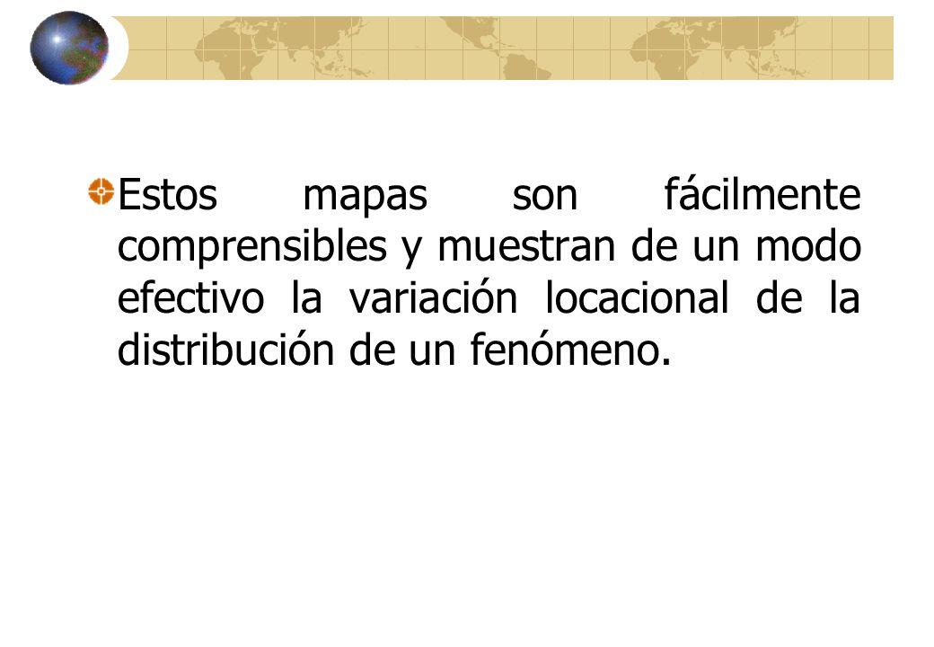 Estos mapas son fácilmente comprensibles y muestran de un modo efectivo la variación locacional de la distribución de un fenómeno.