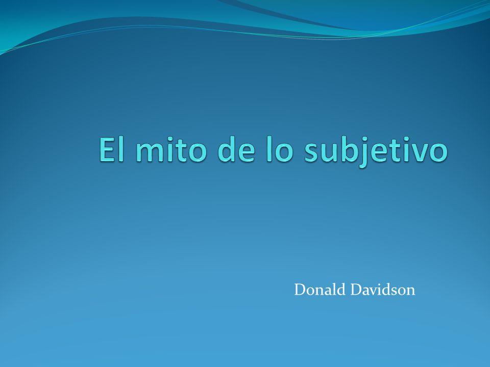 El mito de lo subjetivo Donald Davidson