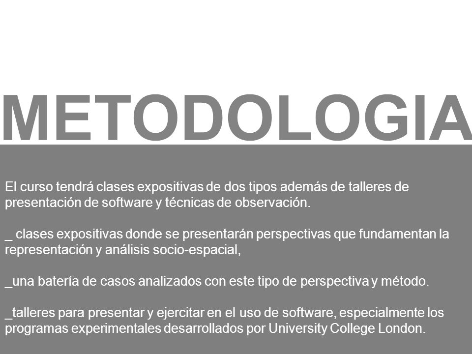 METODOLOGIA El curso tendrá clases expositivas de dos tipos además de talleres de presentación de software y técnicas de observación.
