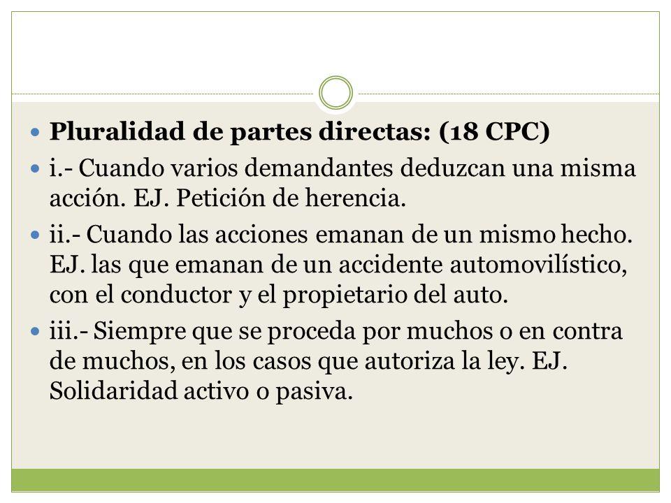 Pluralidad de partes directas: (18 CPC)