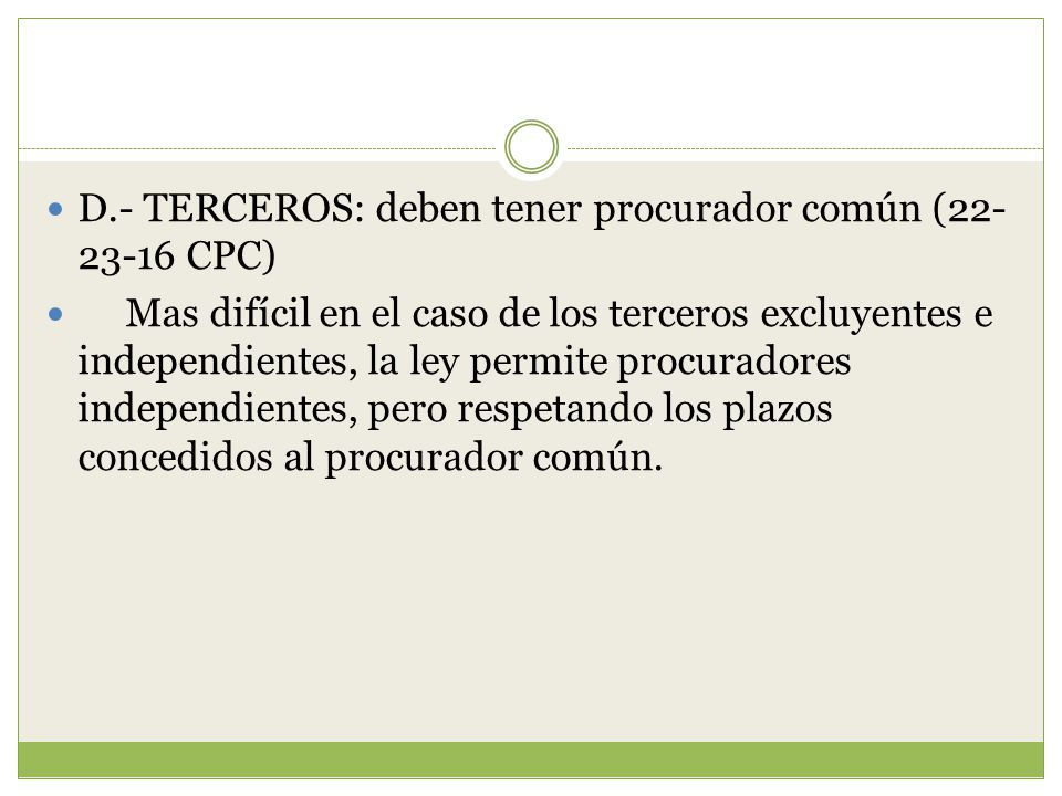 D.- TERCEROS: deben tener procurador común (22-23-16 CPC)