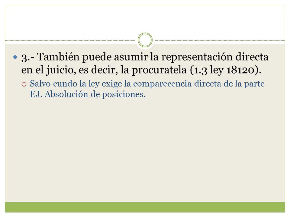 3.- También puede asumir la representación directa en el juicio, es decir, la procuratela (1.3 ley 18120).
