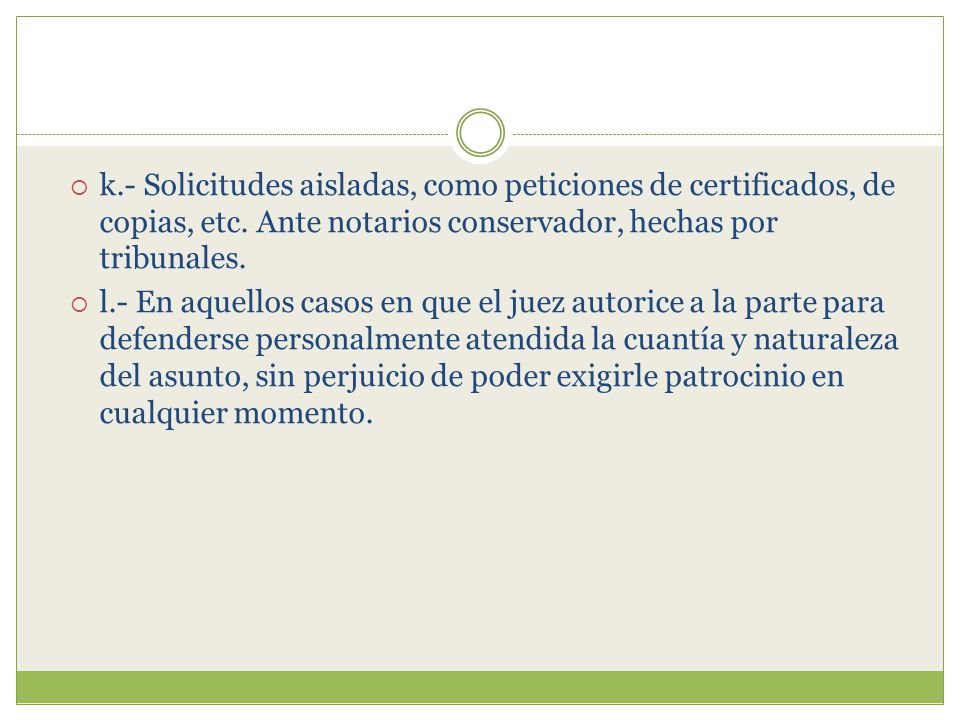 k.- Solicitudes aisladas, como peticiones de certificados, de copias, etc. Ante notarios conservador, hechas por tribunales.