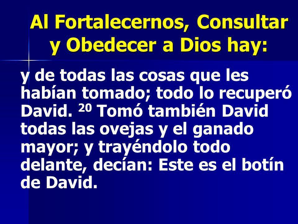 Al Fortalecernos, Consultar y Obedecer a Dios hay: