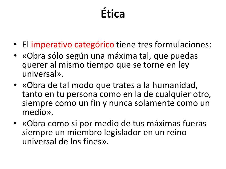 Ética El imperativo categórico tiene tres formulaciones: