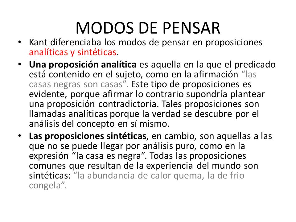 MODOS DE PENSAR Kant diferenciaba los modos de pensar en proposiciones analíticas y sintéticas.