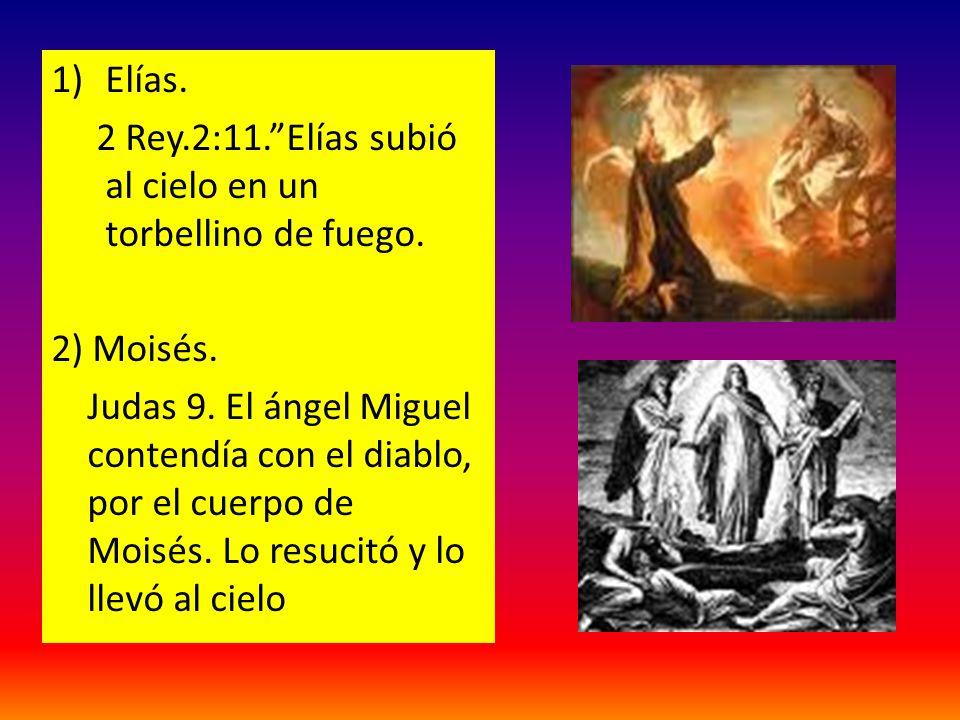 Elías. 2 Rey.2:11. Elías subió al cielo en un torbellino de fuego. 2) Moisés.