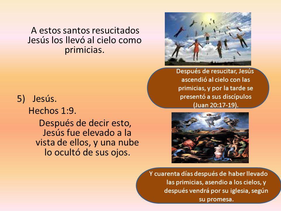 A estos santos resucitados Jesús los llevó al cielo como primicias.